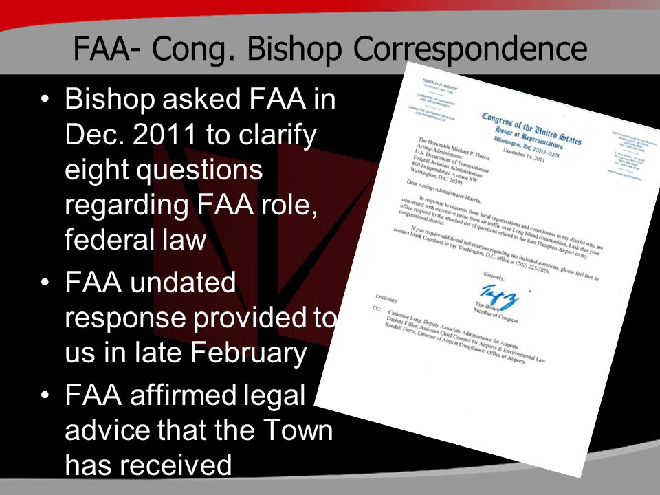 FAA- Cong. Bishop Correspondence Bishop asked FAA in Dec. 2011 to clarify eight questions regarding FAA role, federal law FAA undated response provide