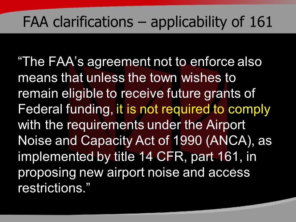 "FAA clarifications – applicability of 161 ""The FAA's agreement not to enforce also means that unless the town wishes to remain eligible to receive fut"