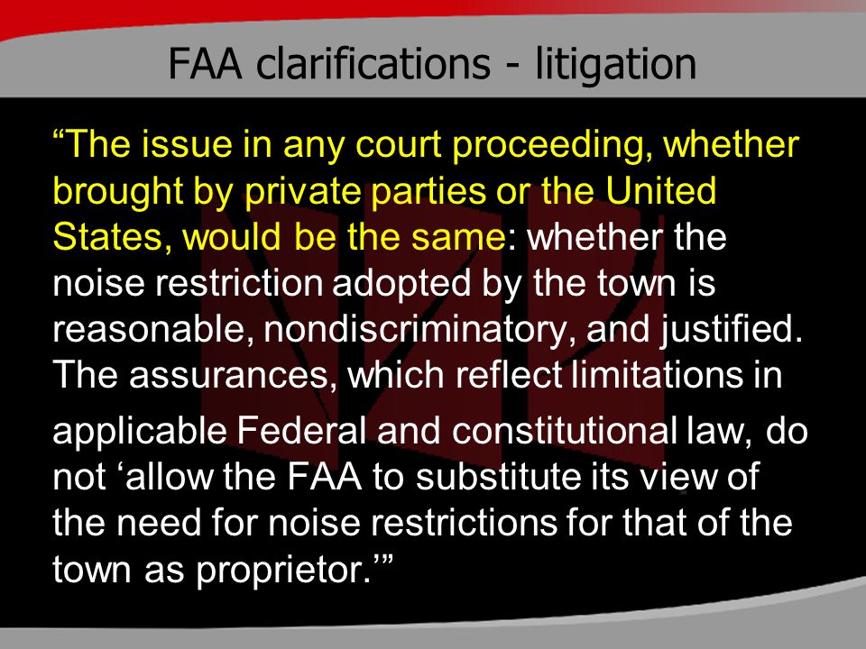"FAA clarifications - litigation ""The issue in any court proceeding, whether brought by private parties or the United States, would be the same: whethe"