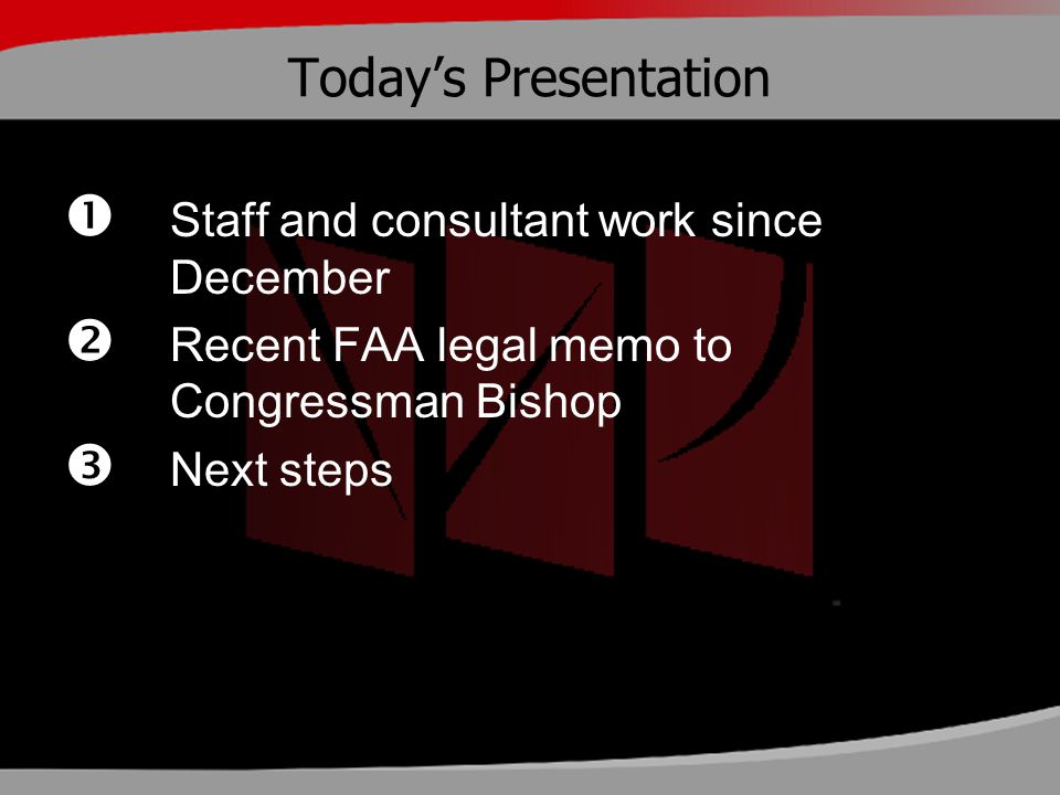 Today's Presentation  Staff and consultant work since December  Recent FAA legal memo to Congressman Bishop  Next steps