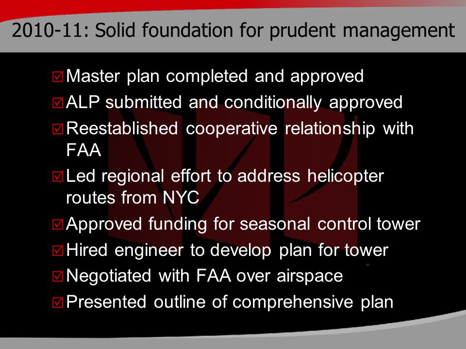 2010-11: Solid foundation for prudent management  Master plan completed and approved  ALP submitted and conditionally approved  Reestablished coope