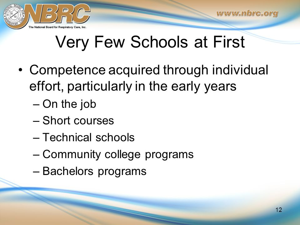Very Few Schools at First Competence acquired through individual effort, particularly in the early years –On the job –Short courses –Technical schools –Community college programs –Bachelors programs 12