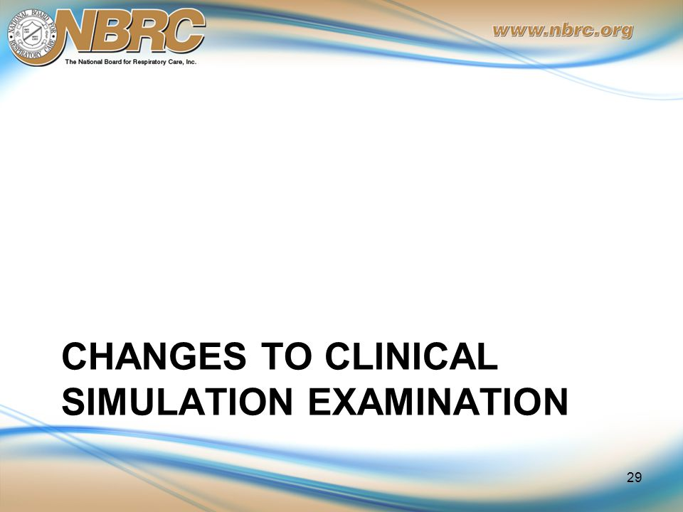 CHANGES TO CLINICAL SIMULATION EXAMINATION 29