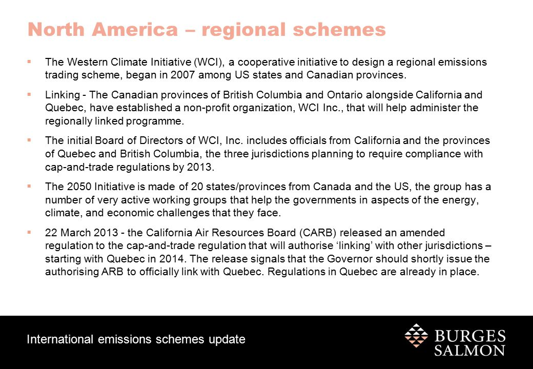 International emissions schemes update North America – regional schemes  The Western Climate Initiative (WCI), a cooperative initiative to design a regional emissions trading scheme, began in 2007 among US states and Canadian provinces.
