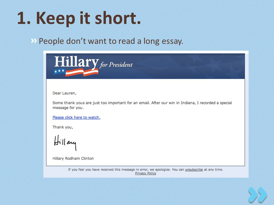 1. Keep it short. People don't want to read a long essay.