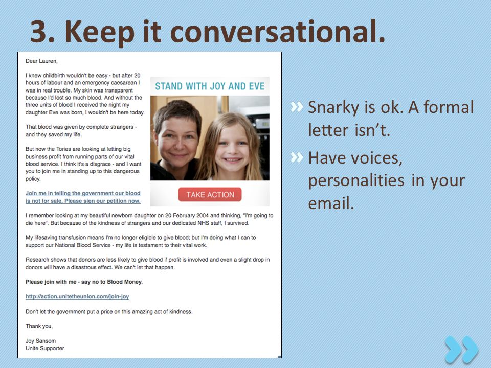 3.Keep it conversational. Snarky is ok. A formal letter isn't.