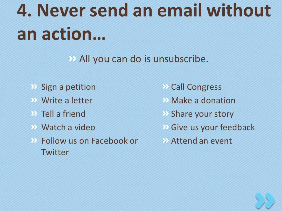 4. Never send an email without an action… All you can do is unsubscribe.