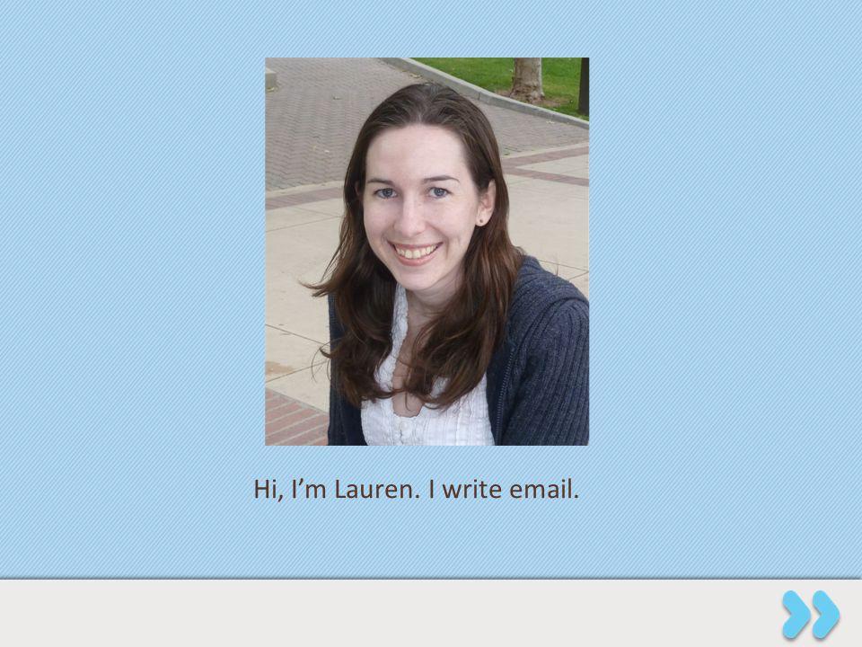 Hi, I'm Lauren. I write email.