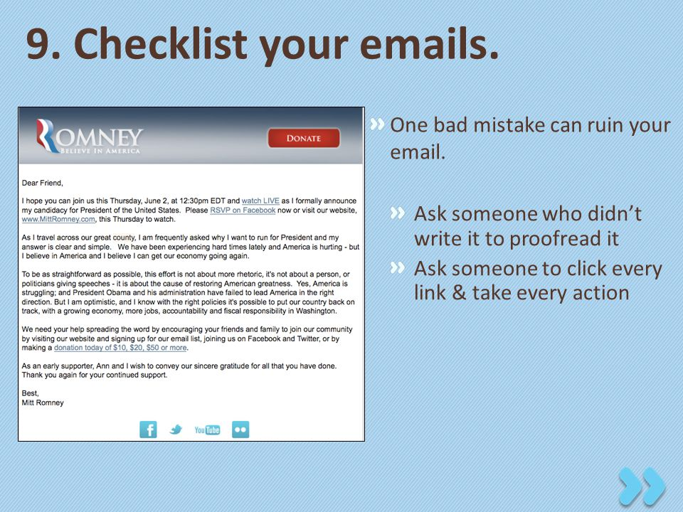 9. Checklist your emails. One bad mistake can ruin your email.