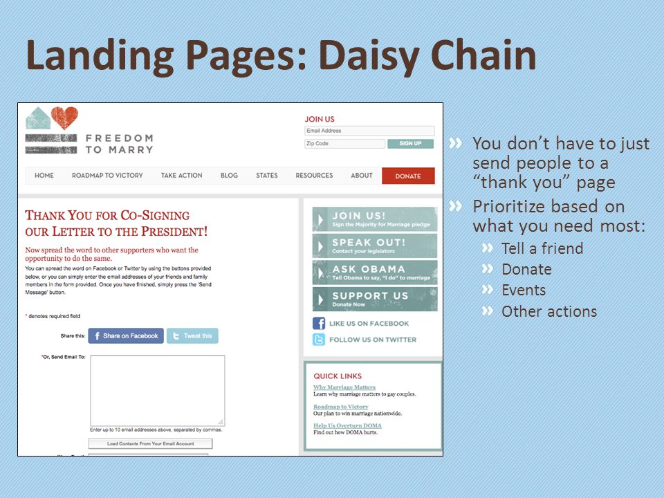 Landing Pages: Daisy Chain You don't have to just send people to a thank you page Prioritize based on what you need most: Tell a friend Donate Events Other actions