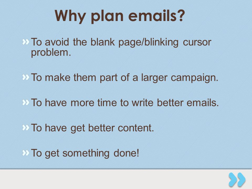 Why plan emails.To avoid the blank page/blinking cursor problem.