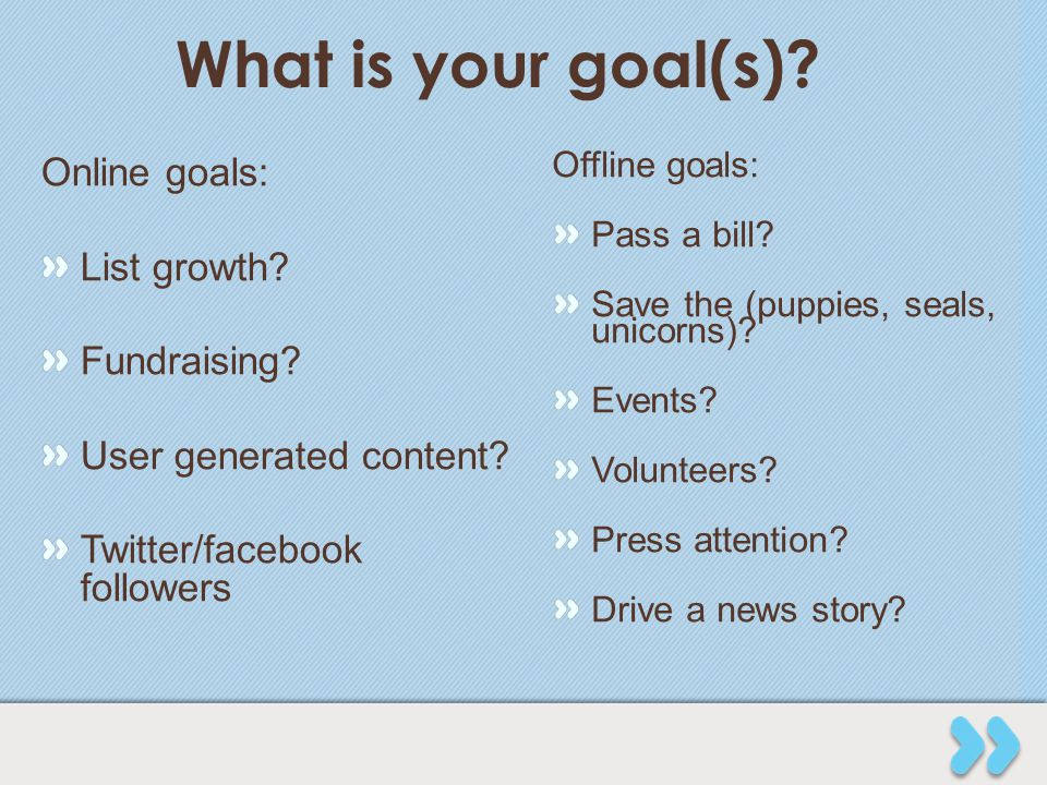 What is your goal(s). Online goals: List growth. Fundraising.