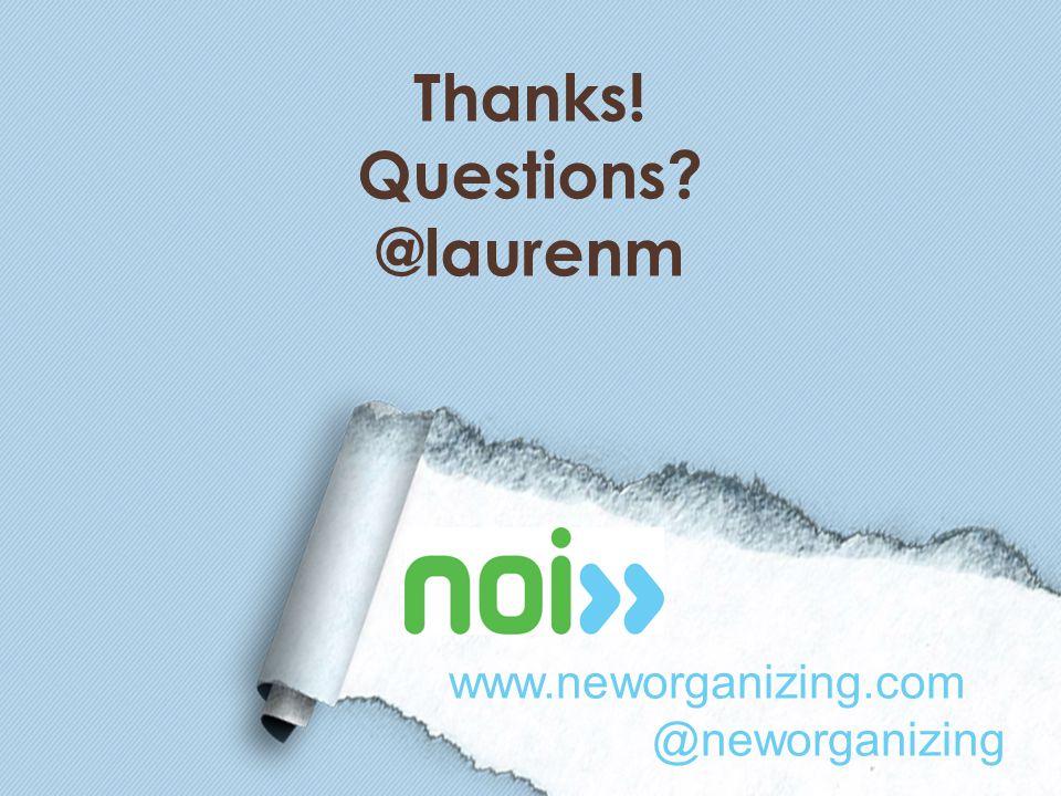 www.neworganizing.com @neworganizing Thanks! Questions? @laurenm