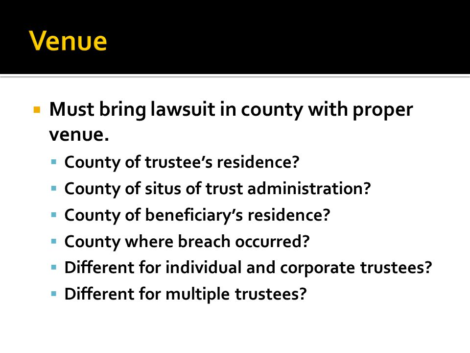  Must bring lawsuit in county with proper venue.  County of trustee's residence.