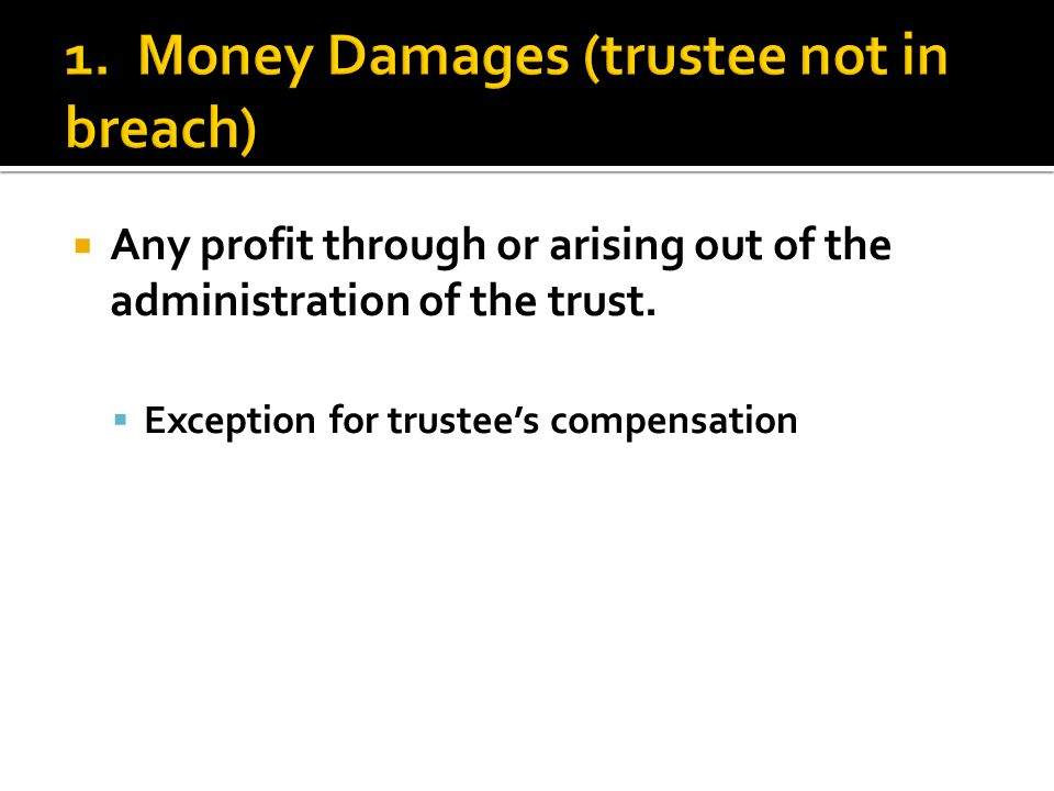  Any profit through or arising out of the administration of the trust.