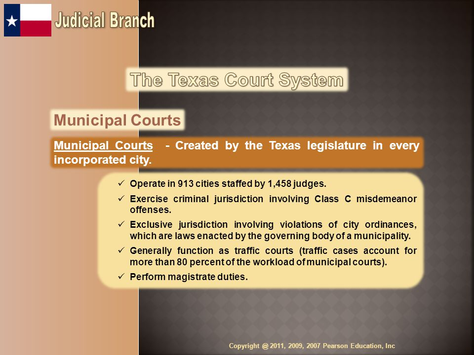 Municipal Courts Municipal Courts - Created by the Texas legislature in every incorporated city.