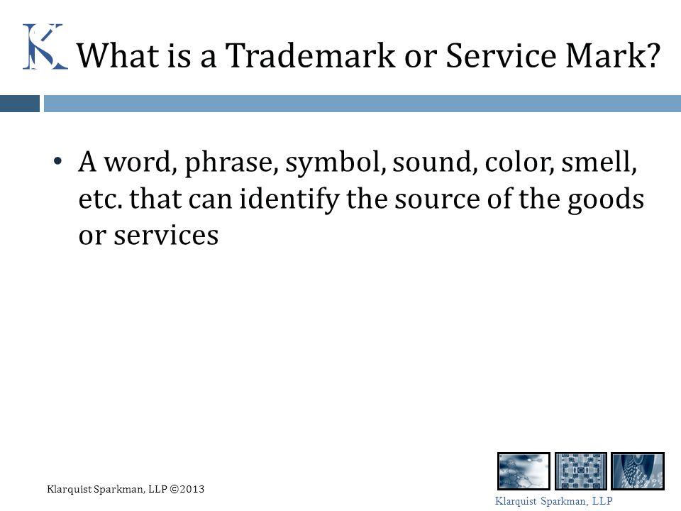 Klarquist Sparkman, LLP What is a Trademark or Service Mark.