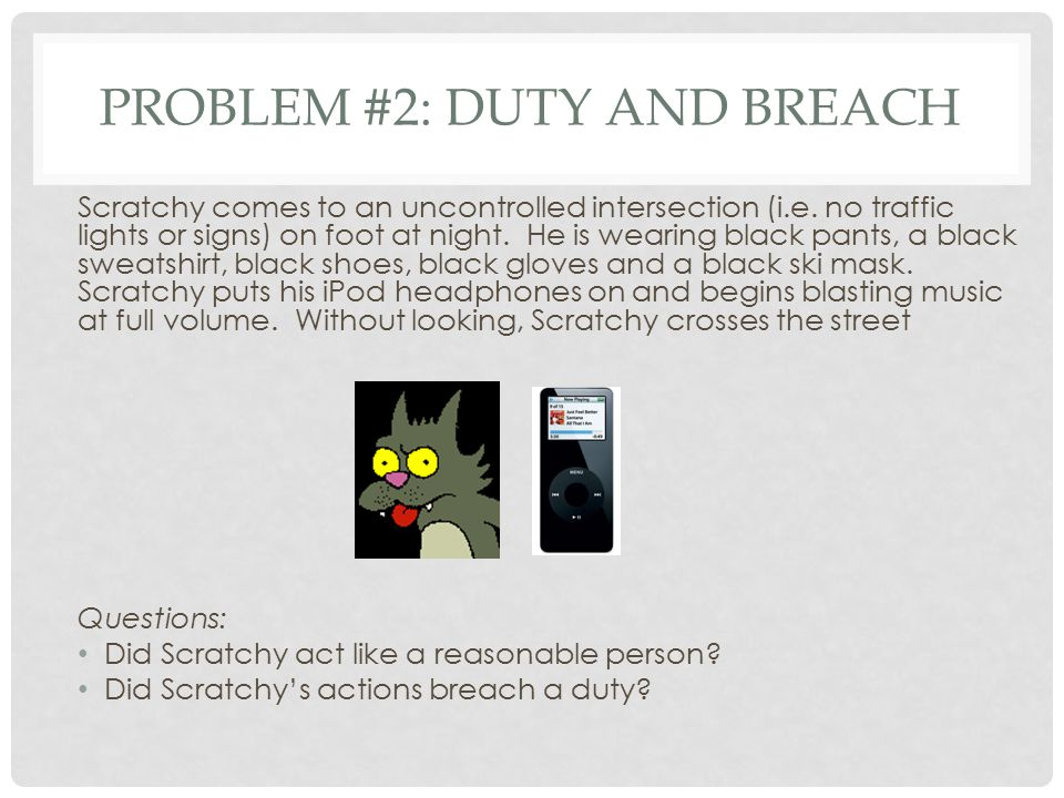 PROBLEM #2: DUTY AND BREACH Scratchy comes to an uncontrolled intersection (i.e.