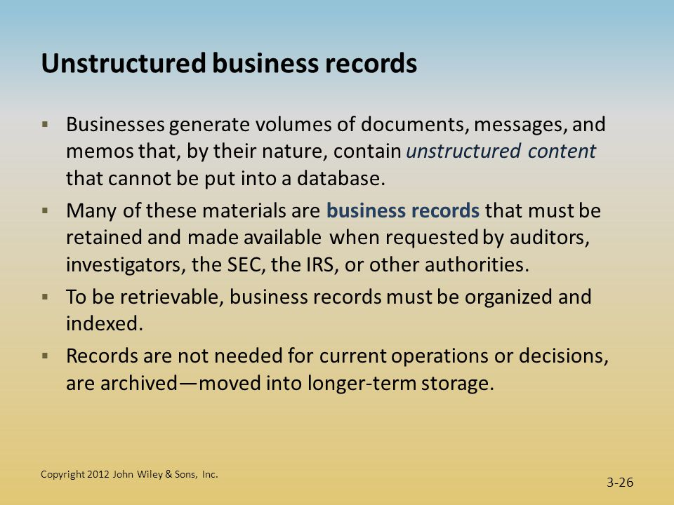 Unstructured business records  Businesses generate volumes of documents, messages, and memos that, by their nature, contain unstructured content that cannot be put into a database.
