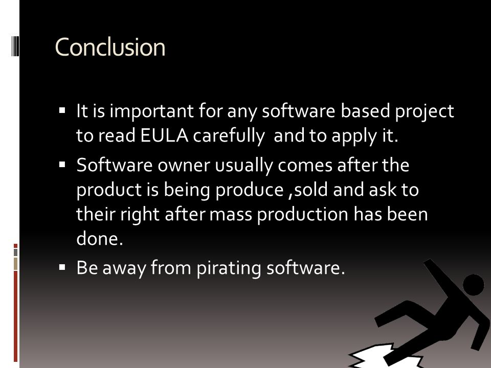 Conclusion  It is important for any software based project to read EULA carefully and to apply it.