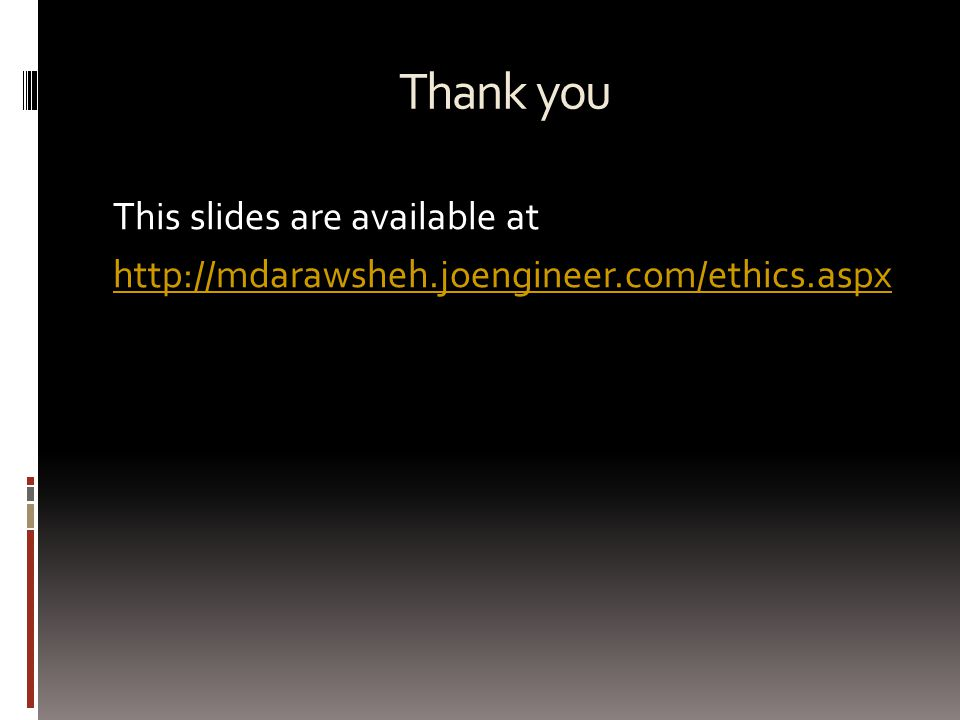 Thank you This slides are available at http://mdarawsheh.joengineer.com/ethics.aspx