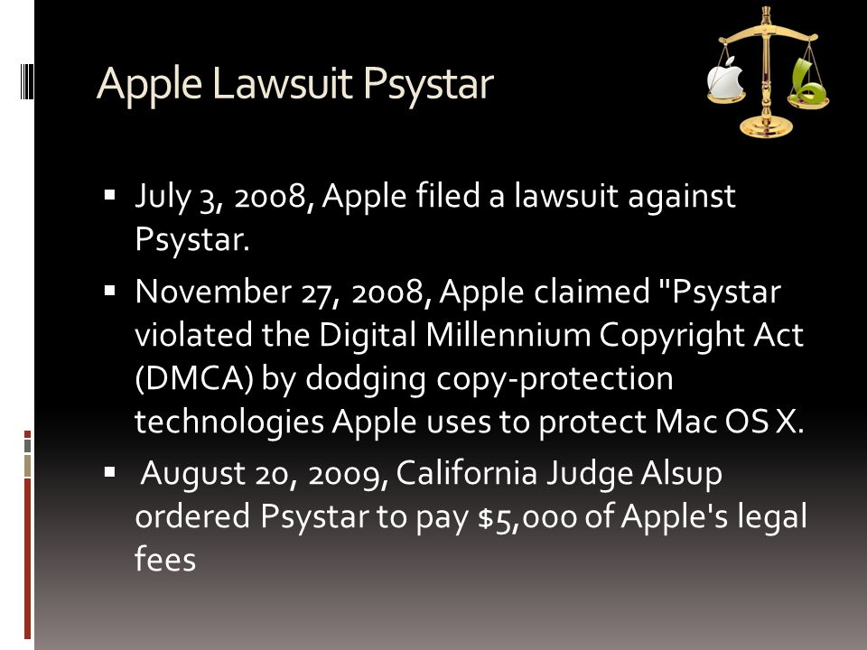 Apple Lawsuit Psystar  April 2009, Apple showed to court that their sales has been decreased due to hackentosh and Psystar still selling  August 20, 2009, Court ordered Psystar to pay $5,000 of Apple s legal fees.