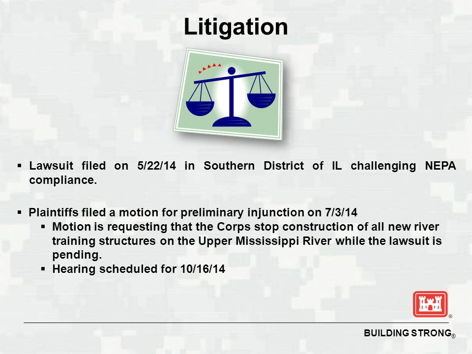 BUILDING STRONG ® Litigation  Lawsuit filed on 5/22/14 in Southern District of IL challenging NEPA compliance.