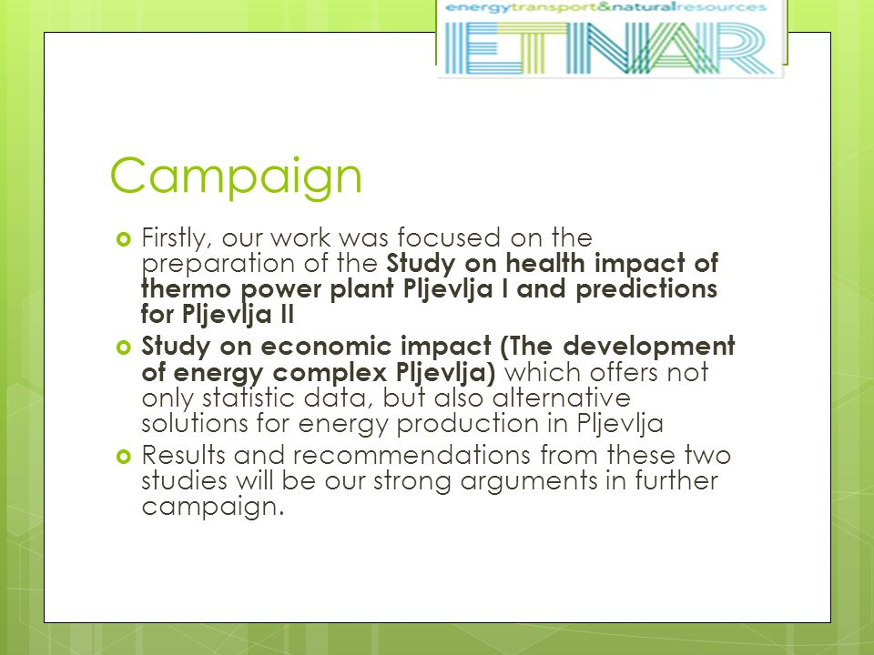 Campaign  Firstly, our work was focused on the preparation of the Study on health impact of thermo power plant Pljevlja I and predictions for Pljevlj