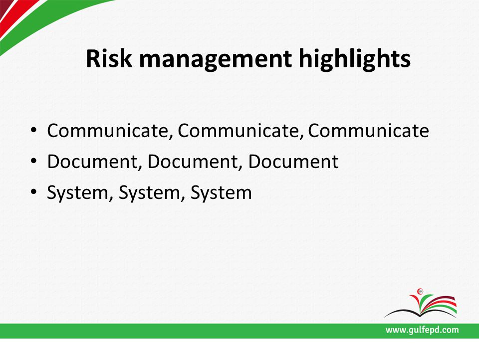 Risk management highlights Communicate, Communicate, Communicate Document, Document, Document System, System, System