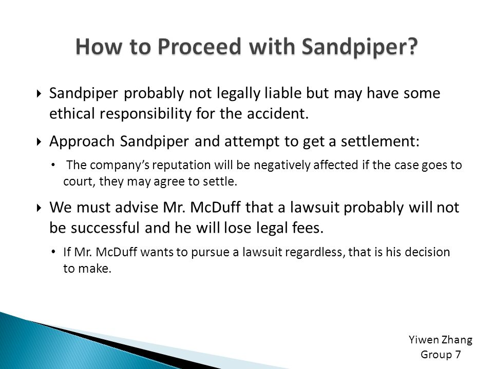  Sandpiper probably not legally liable but may have some ethical responsibility for the accident.  Approach Sandpiper and attempt to get a settlemen