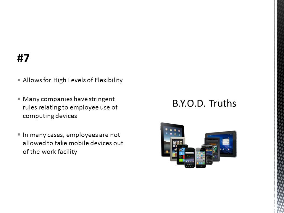 #7  Allows for High Levels of Flexibility  Many companies have stringent rules relating to employee use of computing devices  In many cases, employees are not allowed to take mobile devices out of the work facility