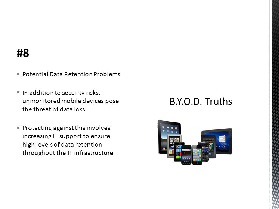 #8  Potential Data Retention Problems  In addition to security risks, unmonitored mobile devices pose the threat of data loss  Protecting against t