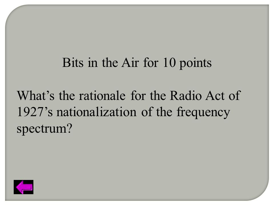 Bits in the Air for 10 points What's the rationale for the Radio Act of 1927's nationalization of the frequency spectrum