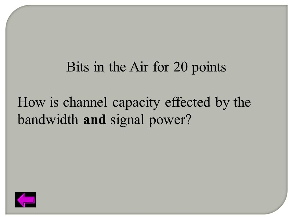 Bits in the Air for 20 points How is channel capacity effected by the bandwidth and signal power