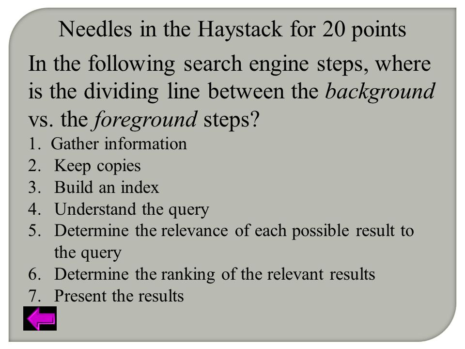 Needles in the Haystack for 20 points In the following search engine steps, where is the dividing line between the background vs.
