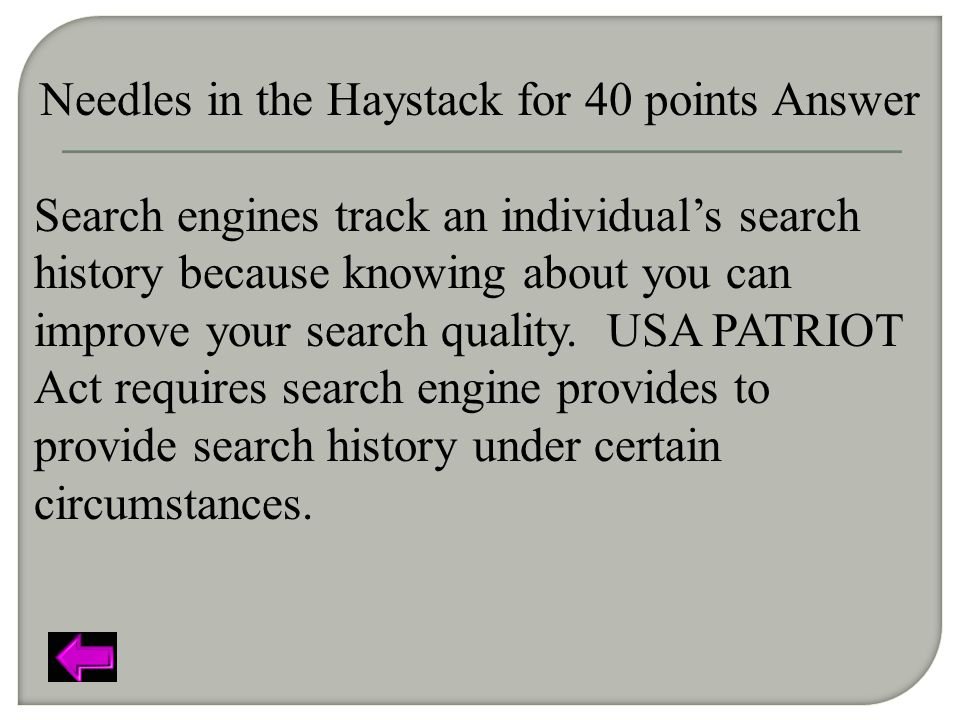 Needles in the Haystack for 40 points Answer Search engines track an individual's search history because knowing about you can improve your search quality.