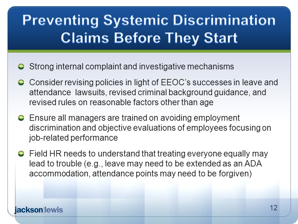 Strong internal complaint and investigative mechanisms Consider revising policies in light of EEOC's successes in leave and attendance lawsuits, revis