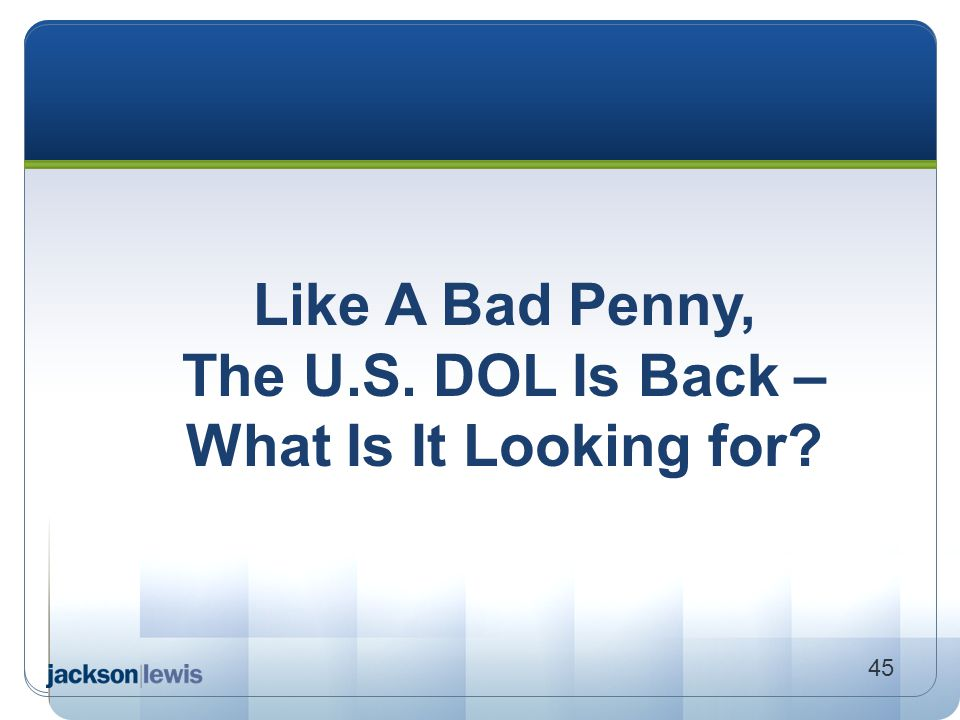 Like A Bad Penny, The U.S. DOL Is Back – What Is It Looking for? 45