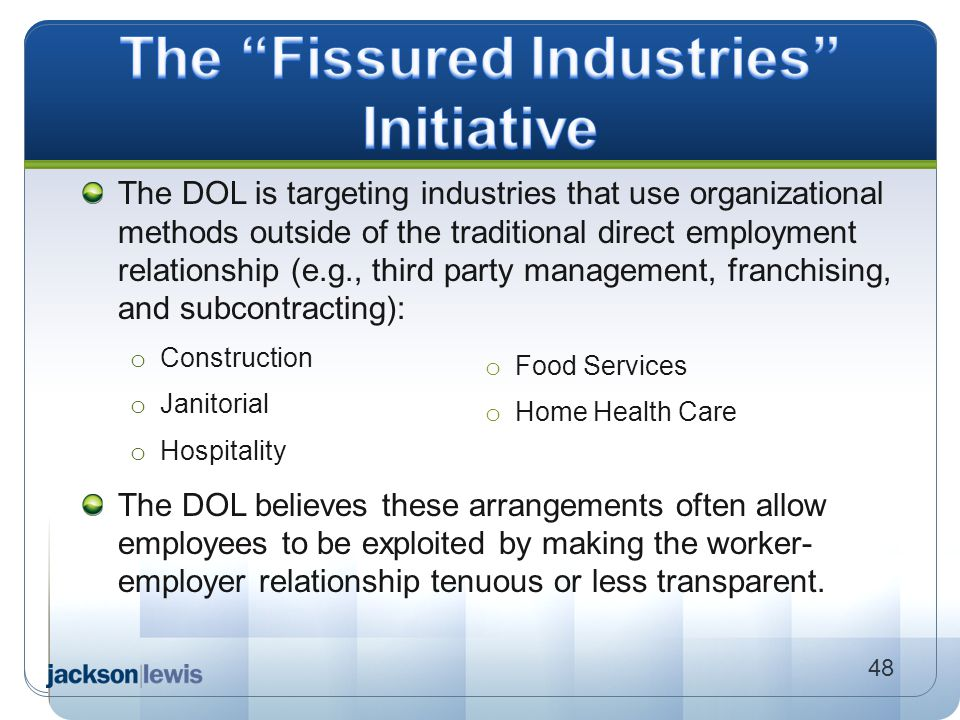 The DOL is targeting industries that use organizational methods outside of the traditional direct employment relationship (e.g., third party managemen