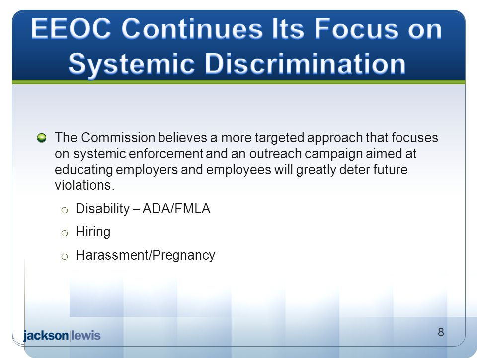 The Commission believes a more targeted approach that focuses on systemic enforcement and an outreach campaign aimed at educating employers and employ