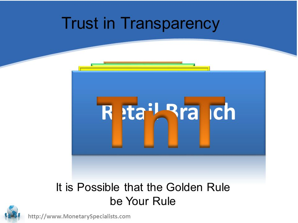 IMS Trust in Transparency http://www.MonetarySpecialists.com It is Possible that the Golden Rule be Your Rule Trust in Transparency