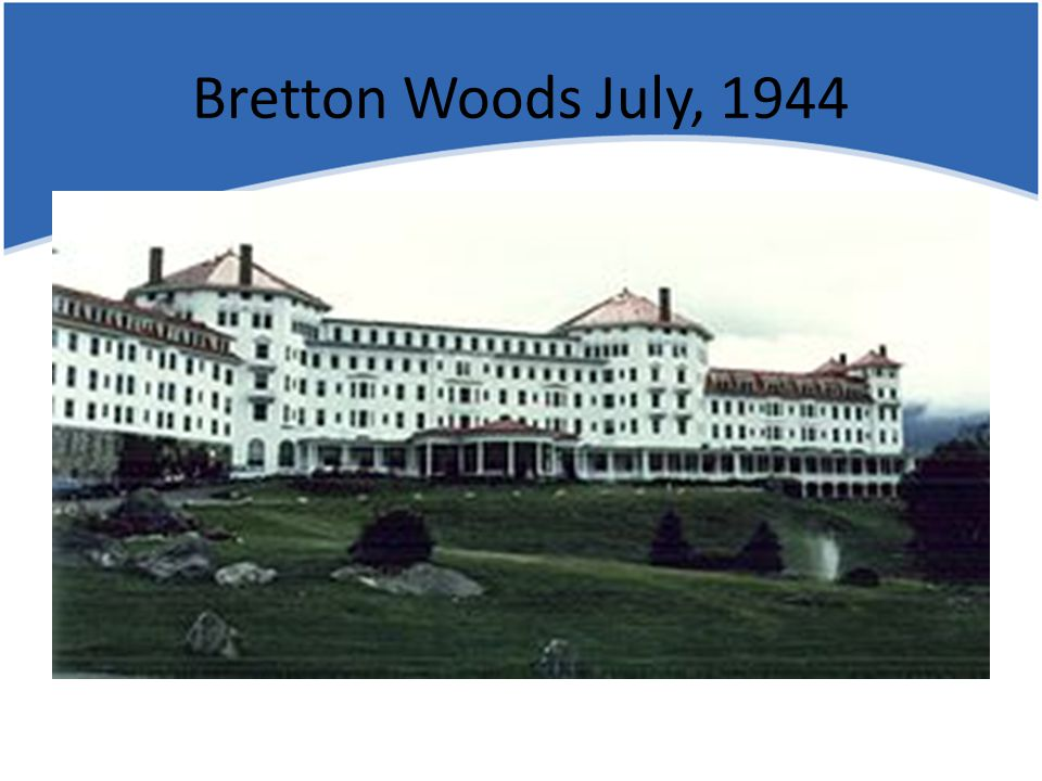 Bretton Woods July, 1944