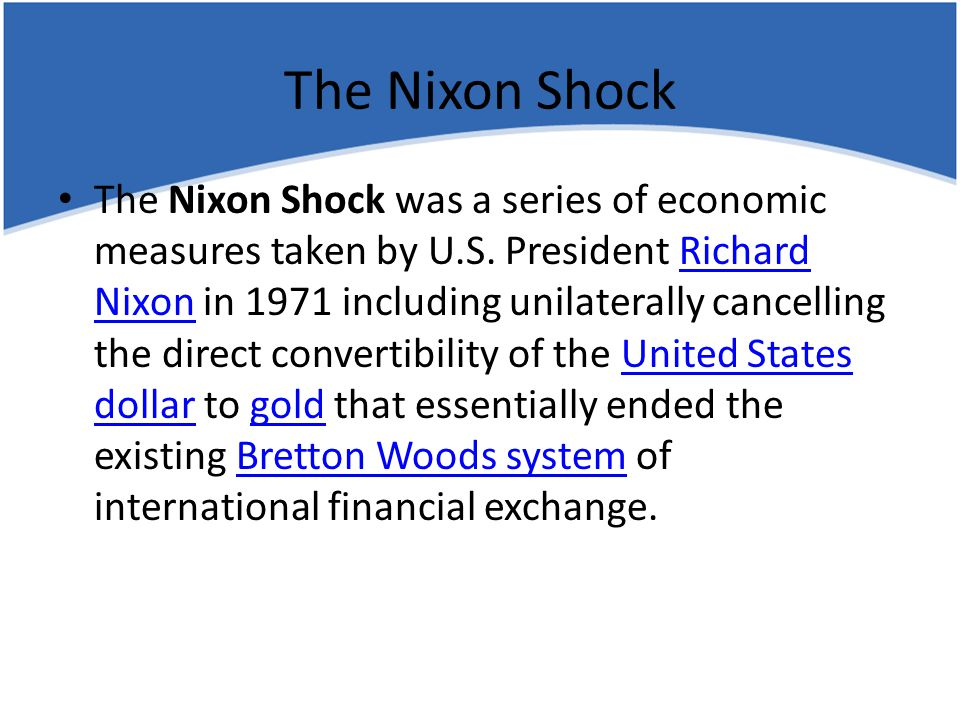 The Nixon Shock The Nixon Shock was a series of economic measures taken by U.S.
