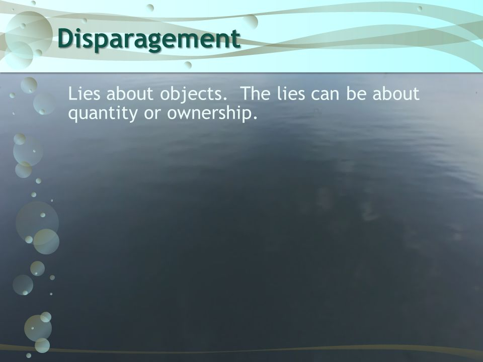 Disparagement Lies about objects. The lies can be about quantity or ownership.