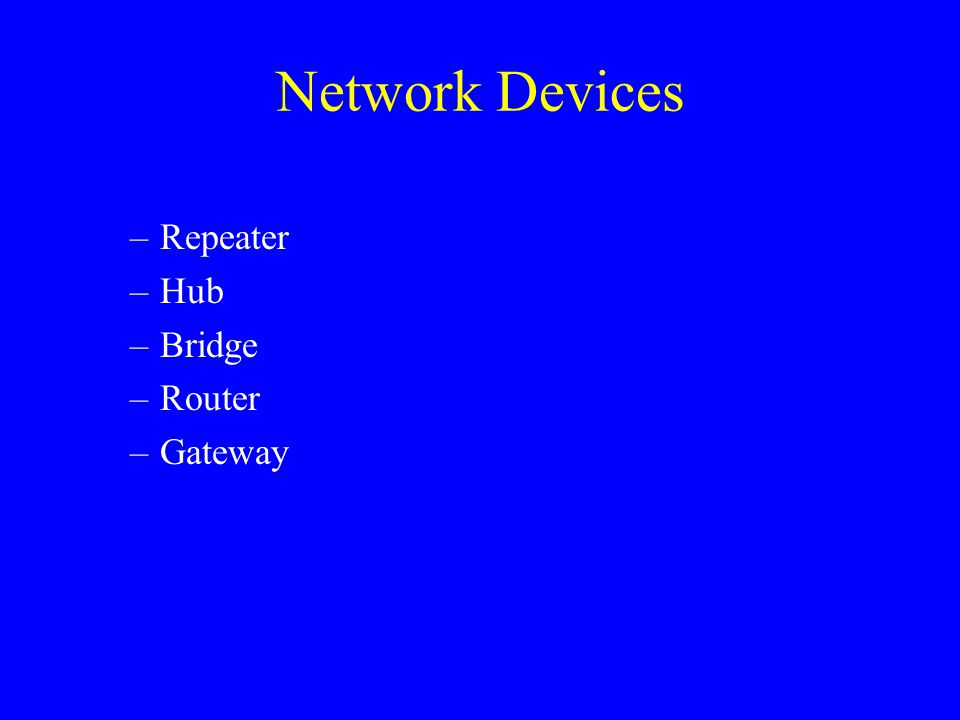 –Repeater –Hub –Bridge –Router –Gateway Network Devices