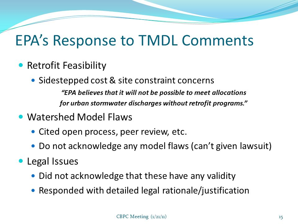 EPA's Response to TMDL Comments Retrofit Feasibility Sidestepped cost & site constraint concerns EPA believes that it will not be possible to meet allocations for urban stormwater discharges without retrofit programs. Watershed Model Flaws Cited open process, peer review, etc.