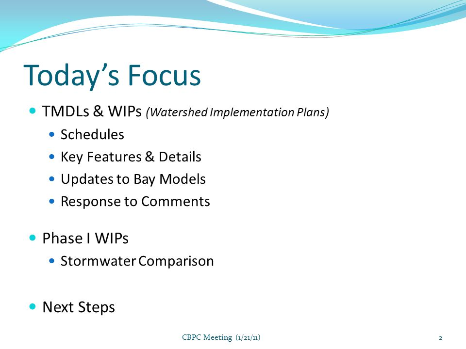 Today's Focus TMDLs & WIPs (Watershed Implementation Plans) Schedules Key Features & Details Updates to Bay Models Response to Comments Phase I WIPs Stormwater Comparison Next Steps CBPC Meeting (1/21/11)2