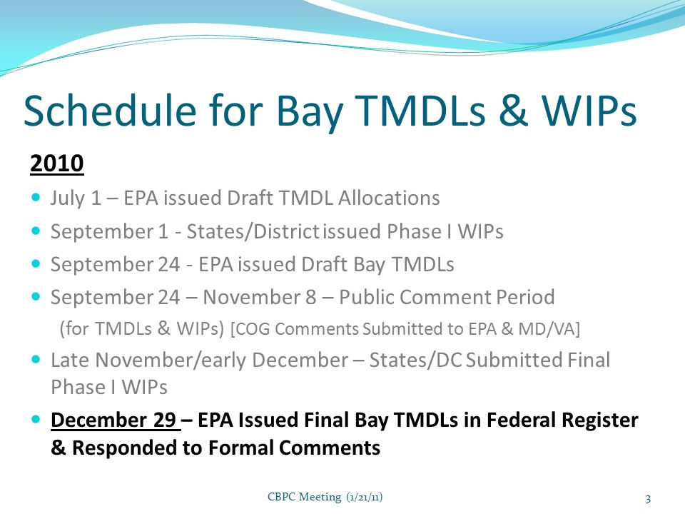 Schedule for Bay TMDLs & WIPs 2011 June 1 – States/DC to submit Draft Phase II WIPs [Maybe modify deadline ~3 months?] Loads to be sub-allocated to local (county) level – MD plans to have county liaisons November 1 – States/DC submit Final Phase II WIPs December - EPA to potentially revise TMDLs - Based on refined Watershed Model (WSM) December 31 – Bay States must complete first set of 2-Year Milestones [Local progress reporting reqd.?] 2017 Phase III WIPs to be Submitted – Draft by June 1, Final by November 1 EPA to assess implementation progress 60% of WIP Implementation to be Achieved & Ensure practices in place to achieve 2025 goal EPA to determine whether to use WSM updates for WIPs & revised TMDL – and Revise TMDL if necessary 2020 Maryland expects to achieve 100% WIP Implementation 2025 100% of WIP Implementation to be achieved Bay-wide CBPC Meeting (1/21/11)4