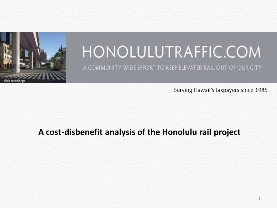 Serving Hawaii's taxpayers since 1985 1 A cost-disbenefit analysis of the Honolulu rail project