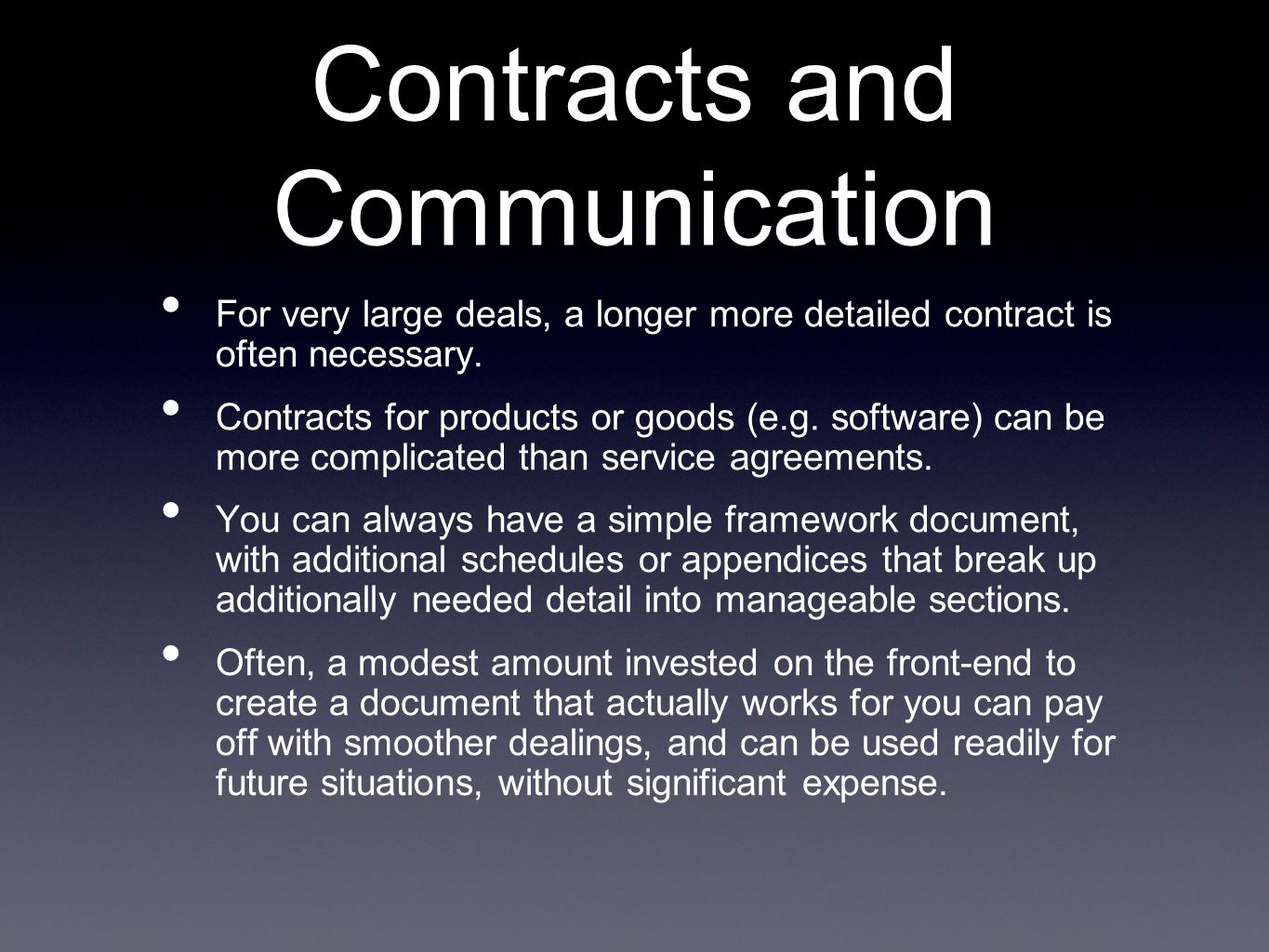 Contracts and Communication For very large deals, a longer more detailed contract is often necessary.